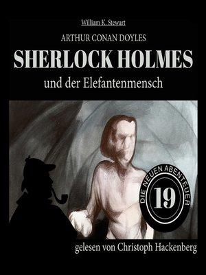 cover image of Sherlock Holmes und der Elefantenmensch--Die neuen Abenteuer, Folge 19