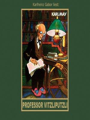 cover image of Professor Vitzliputzli--Karl Mays Gesammelte Werke, Band 47