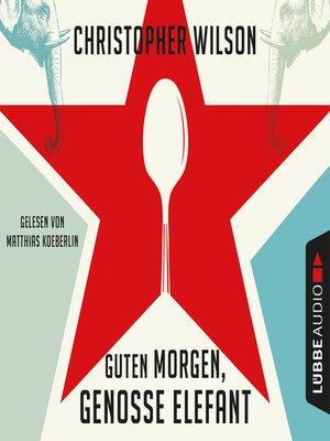 cover image of Guten Morgen, Genosse Elefant