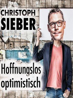 cover image of Christoph Sieber, Hoffnungslos optimistisch