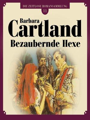 cover image of Bezaubernde Hexe--Die zeitlose Romansammlung von Barbara Cartland 11