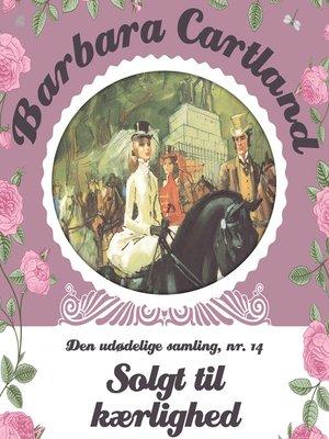 cover image of Solgt til kaerlighed--Barbara Cartland--Den udødelige samling 14