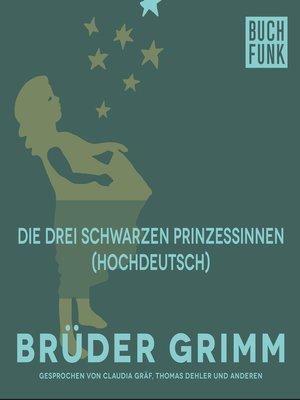 cover image of Die drei schwarzen Prinzessinnen (Hochdeutsch)