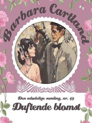 cover image of Duftende blomst--Barbara Cartland--Den udødelige samling 49