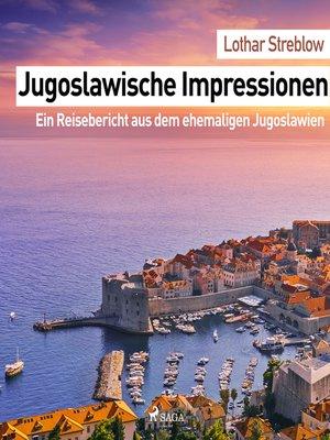 cover image of Jugoslawische Impressionen--Ein Reisebericht aus dem ehemaligen Jugoslawien