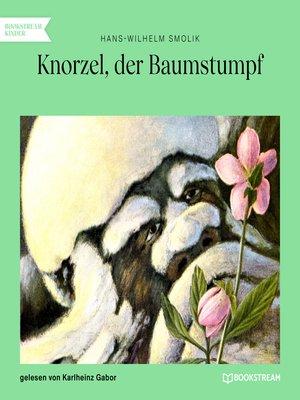 cover image of Knorzel, der Baumstumpf