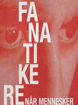 cover image of Fanatikere. Når mennesker bliver ekstreme