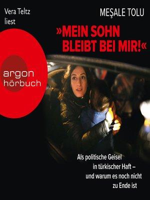 """cover image of """"Mein Sohn bleibt bei mir!""""--Als politische Geisel in türkischer Haft--und warum es noch nicht zu Ende ist"""