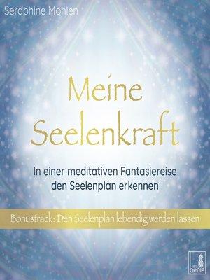 cover image of Meine Seelenkraft--In einer meditativen Fantasiereise den Seelenplan erkennen