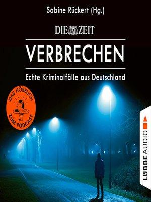cover image of ZEIT Verbrechen--Echte Kriminalfälle aus Deutschland