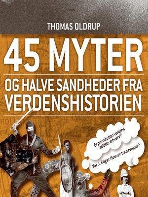 cover image of 45 myter og halve sandheder fra verdenshistorien
