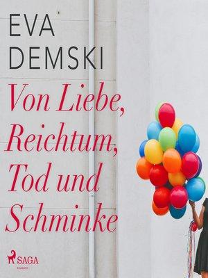 cover image of Von Liebe, Reichtum, Tod und Schminke
