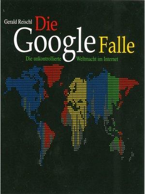 cover image of Die Google Falle--Die unkontrollierte Weltmacht im Internet