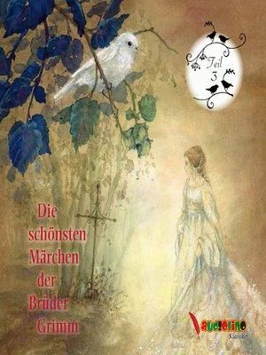cover image of Die schönsten Märchen der Brüder Grimm, Teil 3