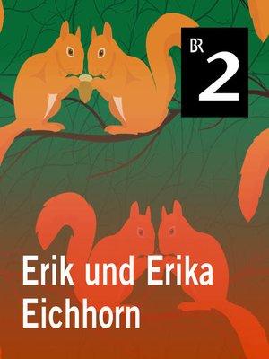 cover image of Erik und Erika Eichhorn
