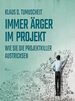 cover image of Immer Ärger im Projekt--Wie Sie die Projektkiller austricksen