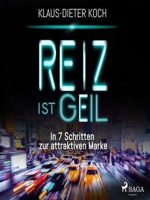 cover image of Reiz ist geil--In 7 Schritten zur attraktiven Marke