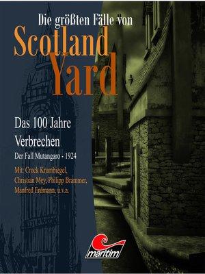 cover image of Die größten Fälle von Scotland Yard--Das 100 Jahre Verbrechen, Folge 18