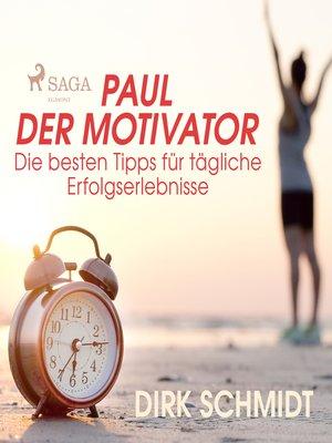 cover image of Paul der Motivator--Die besten Tipps für tägliche Erfolgserlebnisse