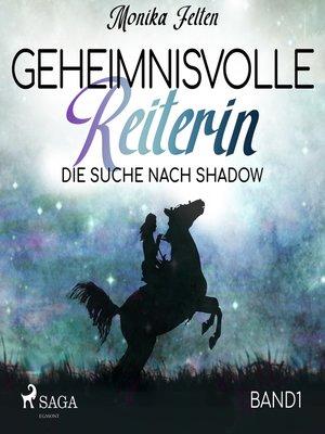 cover image of Die Suche nach Shadow--Geheimnisvolle Reiterin 1