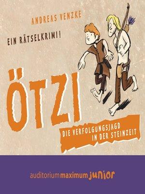 cover image of Ötzi--Die Verfolgungsjagd in der Steinzeit--Ein Rätselkrimi