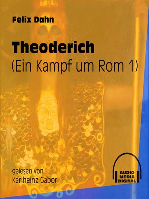 cover image of Theoderich--Ein Kampf um Rom, Buch 1