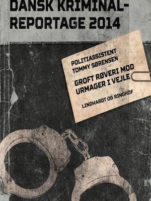 cover image of Groft røveri mod urmager i Vejle--Dansk Kriminalreportage