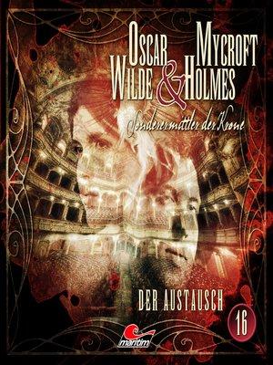 cover image of Oscar Wilde & Mycroft Holmes, Sonderermittler der Krone, Folge 16