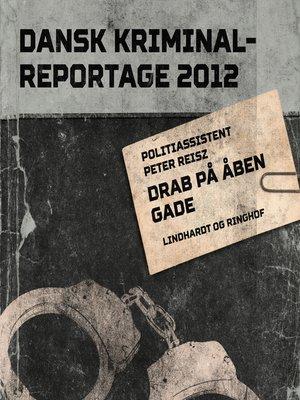 cover image of Drab på åben gade--Dansk Kriminalreportage