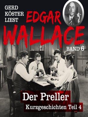 cover image of Der Preller--Gerd Köster liest Edgar Wallace--Kurzgeschichten Teil 4, Band 6