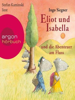 cover image of Eliot und Isabella und die Abenteuer am Fluss (Szenische Lesung)