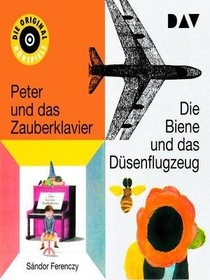 cover image of Die Biene und das Düsenflugzeug I & II / Peter und das Zauberklavier I & II