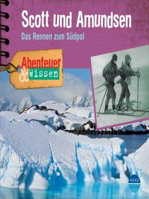 cover image of Scott und Amundsen--Das Rennen zum Südpol--Abenteuer & Wissen