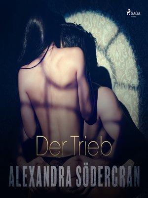 cover image of Der Trieb--Erotischer Roman (Ungekürzt)