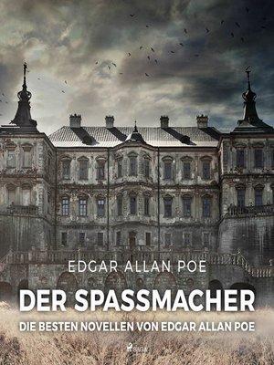 cover image of Der Spaßmacher--die besten Novellen von Edgar Allan Poe (Ungekürzt)