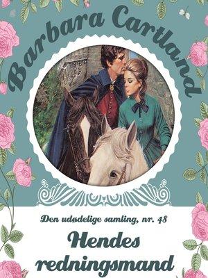 cover image of Hendes redningsmand--Barbara Cartland--Den udødelige samling 48