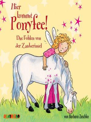 cover image of Das Fohlen von der Zauberinsel--Hier kommt Ponyfee 6