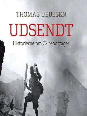 cover image of Udsendt--Historierne bag 22 reportager