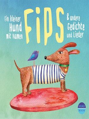 cover image of Ein kleiner Hund mit Namen Fips & andere Gedichte und Lieder (Hörbuch mit Musik)