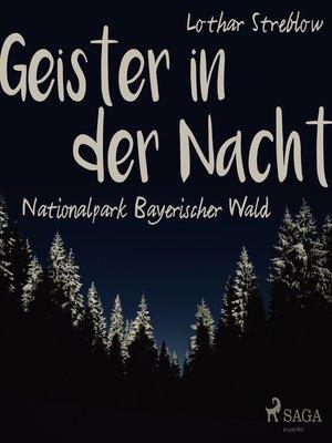 cover image of Geister in der Nacht. Nationalpark Bayerischer Wald
