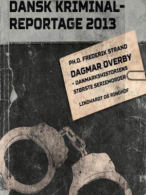 cover image of Dagmar Overby--Danmarkshistoriens største seriemorder--Dansk Kriminalreportage