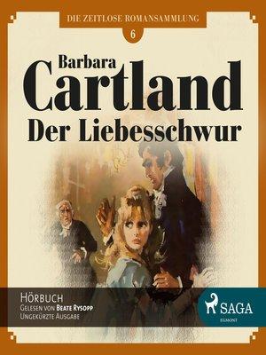 cover image of Der Liebesschwur--Die zeitlose Romansammlung von Barbara Cartland 5