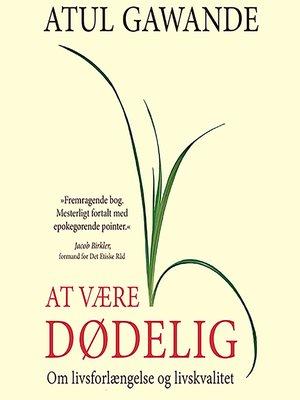 cover image of At vaere dødelig--om livsforlaengelse og livskvalitet