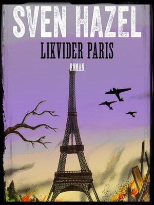 cover image of Likvidér Paris--Sven Hazels krigsromaner 7