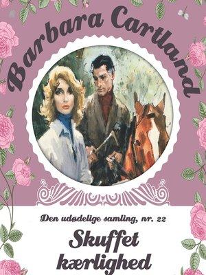cover image of Skuffet kærlighed--Barbara Cartland--Den udødelige samling 22