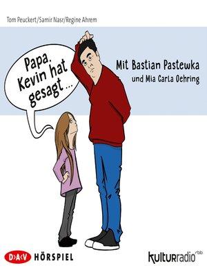 """cover image of """"Papa, Kevin hat gesagt..."""" (Hörspiel)"""