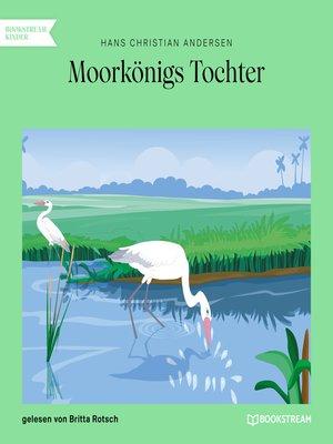 cover image of Moorkönigs Tochter