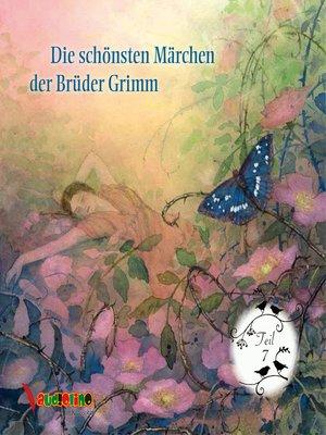 cover image of Die schönsten Märchen der Brüder Grimm, Teil 7