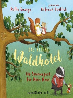 cover image of Das kleine Waldhotel--Ein Sommergast für Mona Maus
