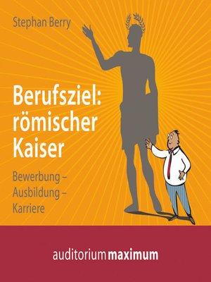 cover image of Berufsziel--römischer Kaiser (Ungekürzt)
